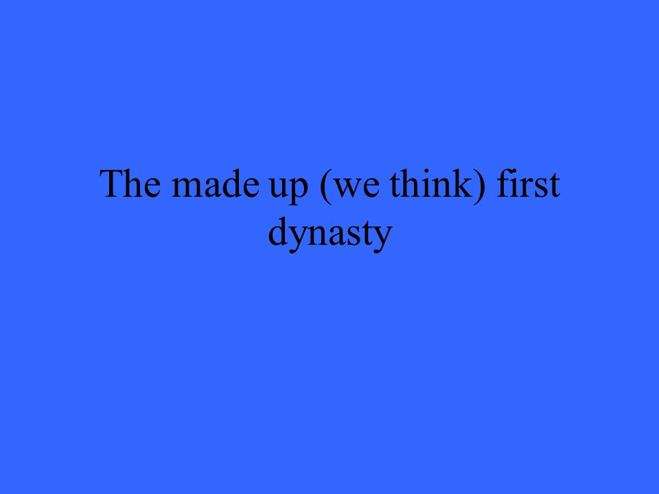 The made up (we think) first dynasty