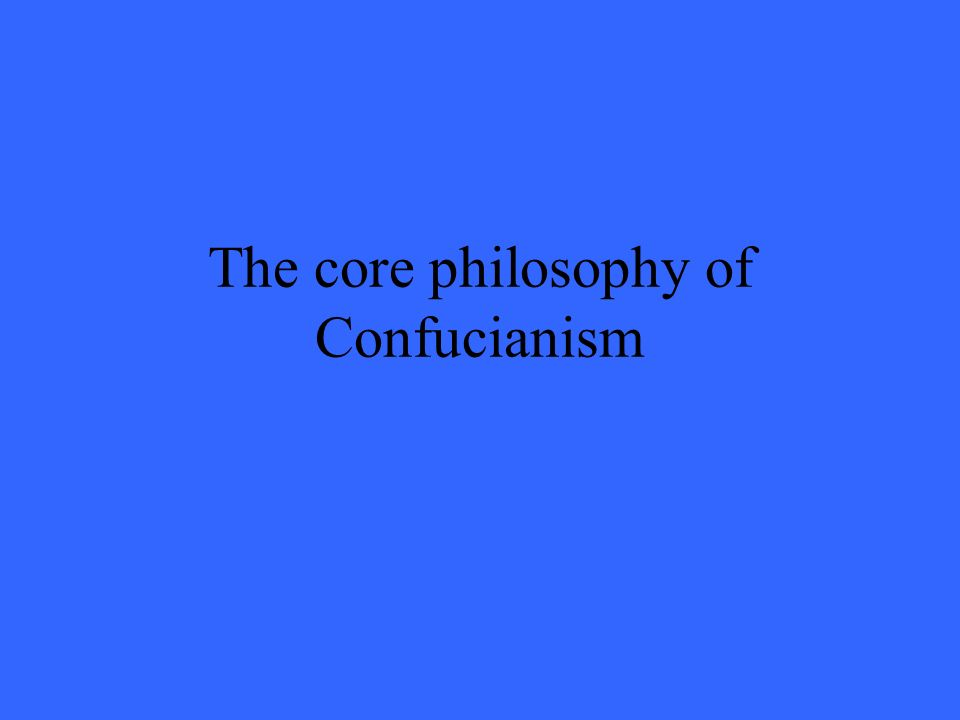 The core philosophy of Confucianism