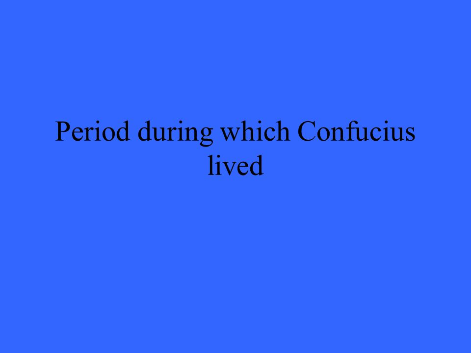 Period during which Confucius lived