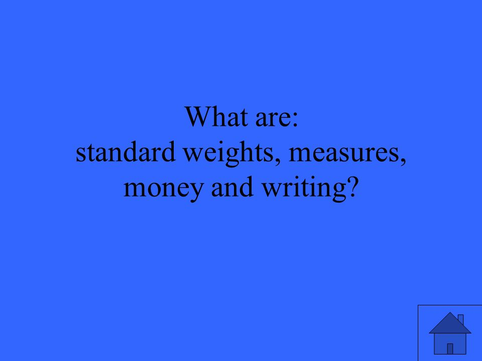 What are: standard weights, measures, money and writing