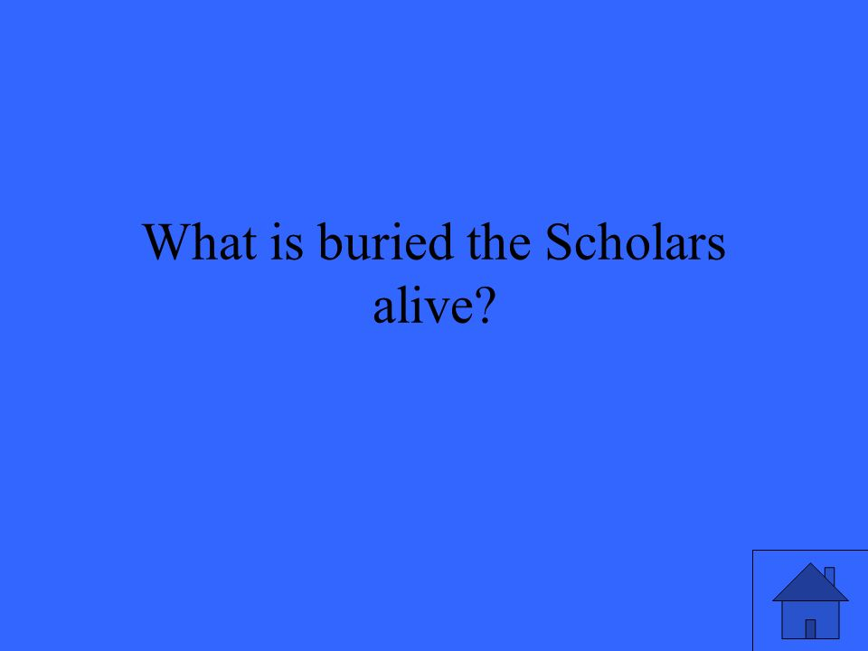 What is buried the Scholars alive