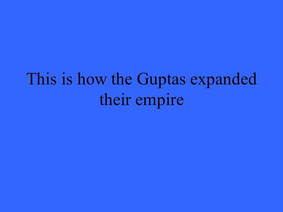This is how the Guptas expanded their empire
