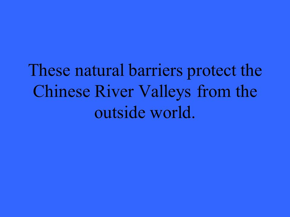 These natural barriers protect the Chinese River Valleys from the outside world.