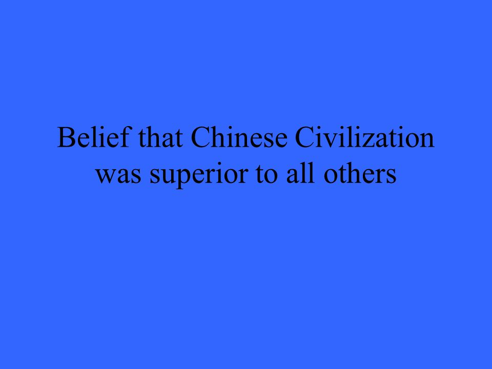 Belief that Chinese Civilization was superior to all others