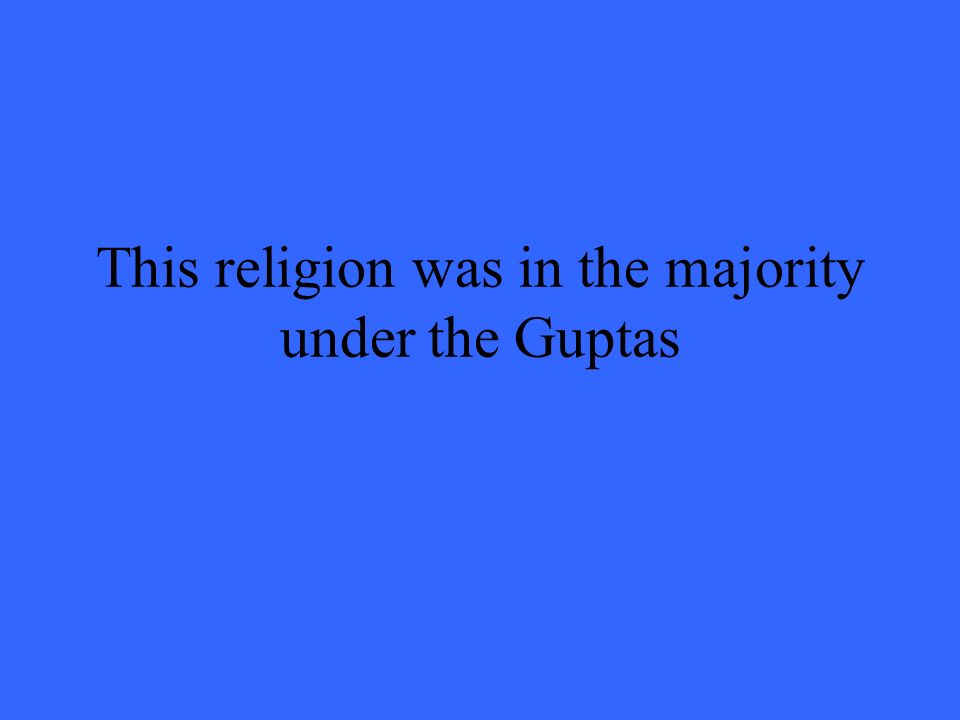 This religion was in the majority under the Guptas