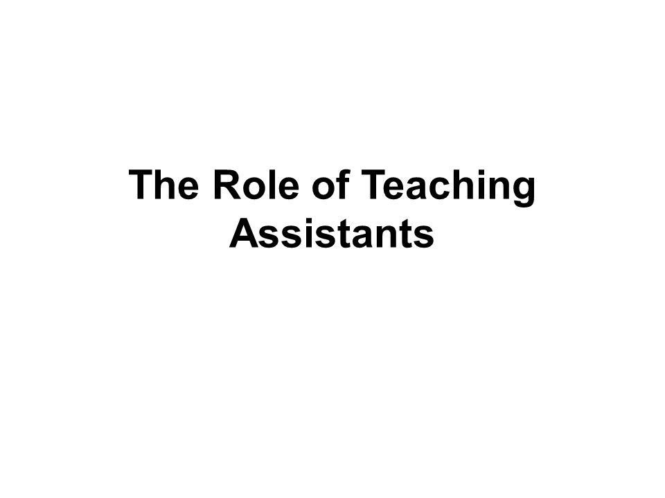 The Role of Teaching Assistants. Session outline The Workshop ...