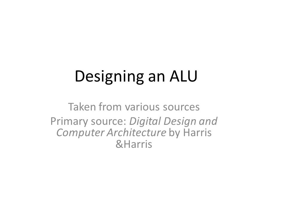 designing an alu taken from various sources primary source