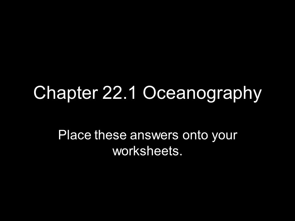 Chapter 221 Oceanography Place these answers onto your worksheets – Oceanography Worksheets