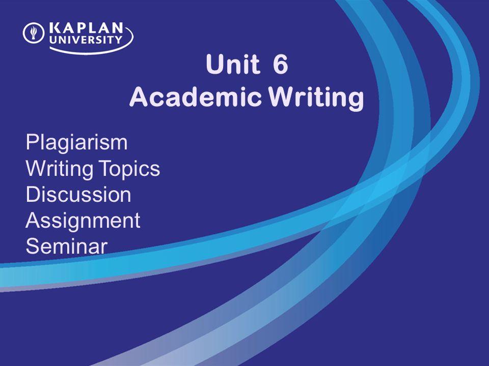 unit academic writing plagiarism writing topics discussion 1 unit 6 academic writing plagiarism writing topics discussion assignment seminar