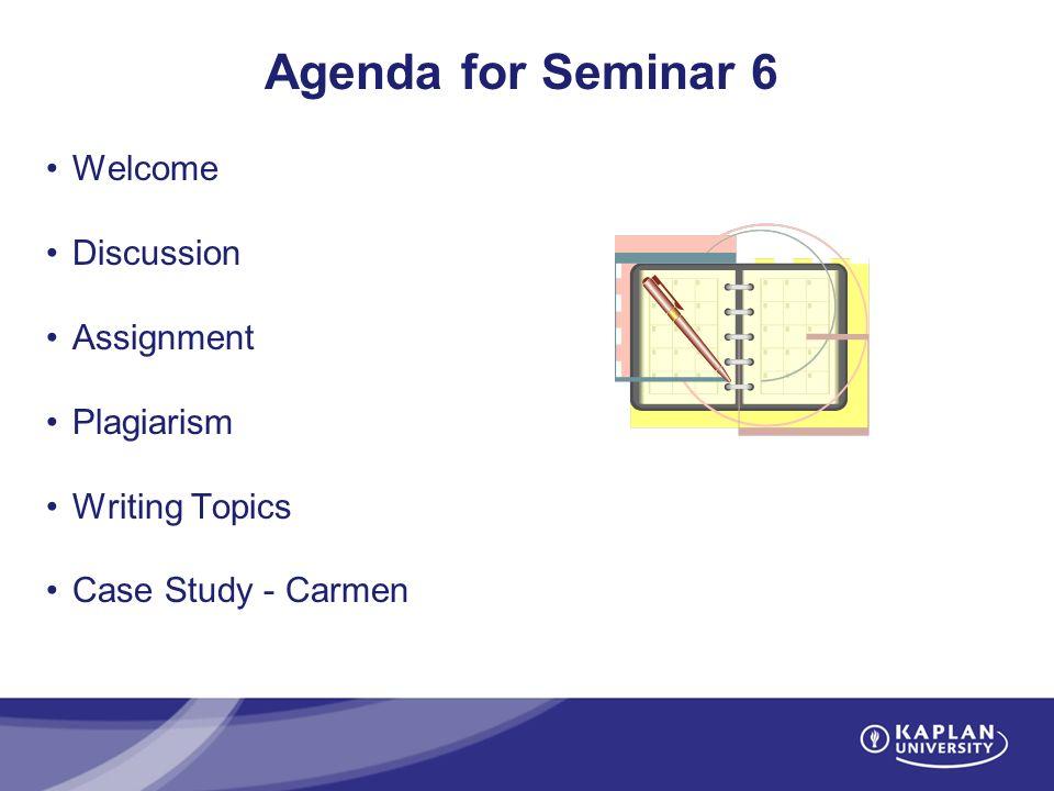 unit academic writing plagiarism writing topics discussion 4 agenda for seminar 6 welcome discussion assignment plagiarism writing topics case study carmen