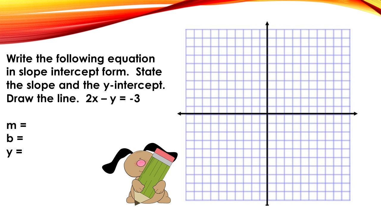 Writing equations in slope intercept form standard form ppt write the following equation in slope intercept form falaconquin