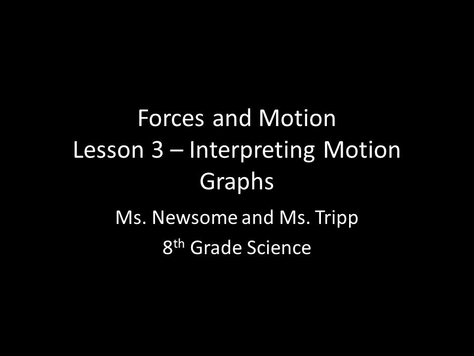 Forces And Motion Lesson 3 Interpreting Motion Graphs Ms Newsome