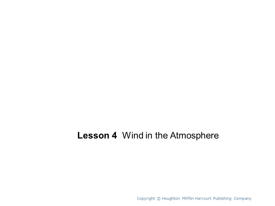 Unit 10 Lesson 4 Wind in the Atmosphere Copyright © Houghton Mifflin Harcourt Publishing Company