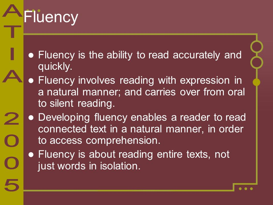 Fluency Fluency is the ability to read accurately and quickly.
