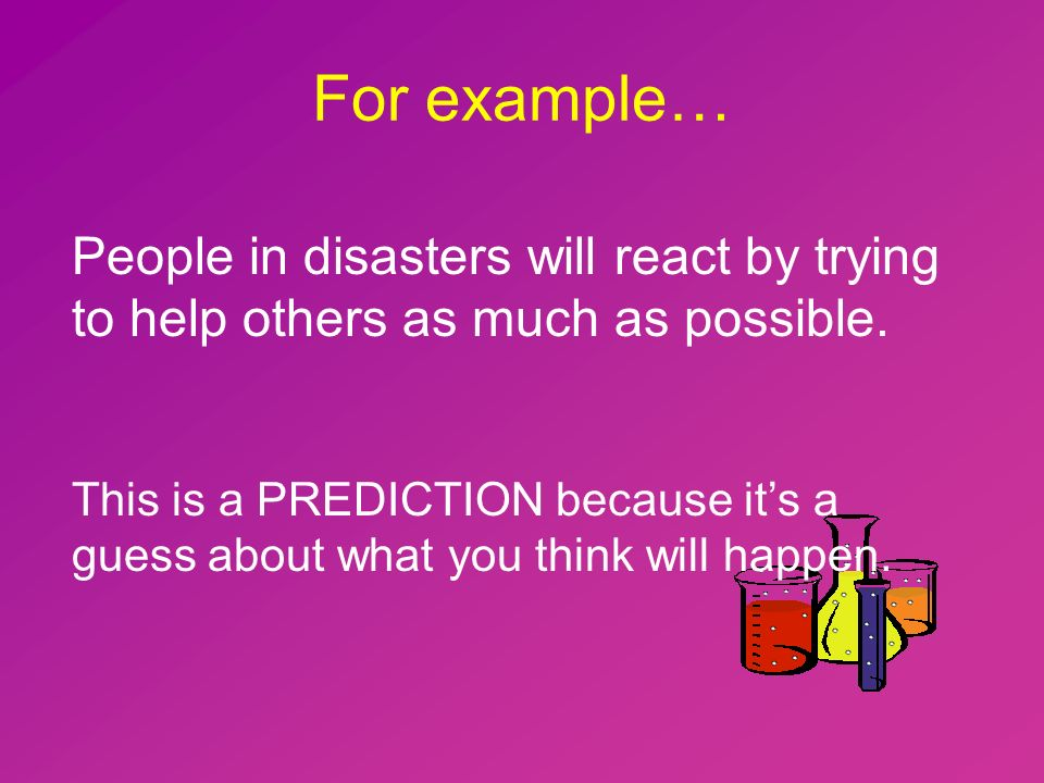 For example… People in disasters will react by trying to help others as much as possible.