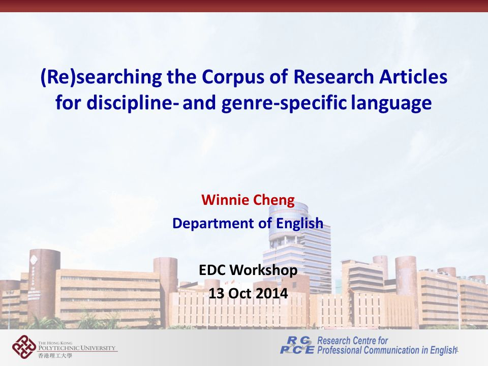 (Re)searching the Corpus of Research Articles for discipline- and genre-specific language 1 Winnie Cheng Department of English EDC Workshop 13 Oct 2014