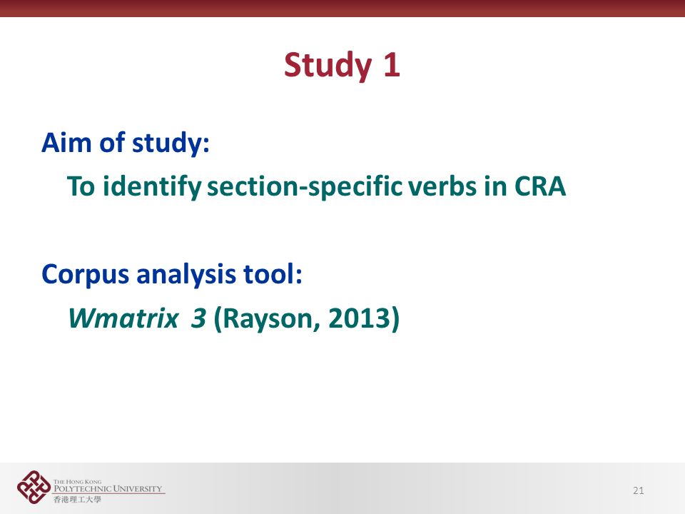Study 1 Aim of study: To identify section-specific verbs in CRA Corpus analysis tool: Wmatrix 3 (Rayson, 2013) 21