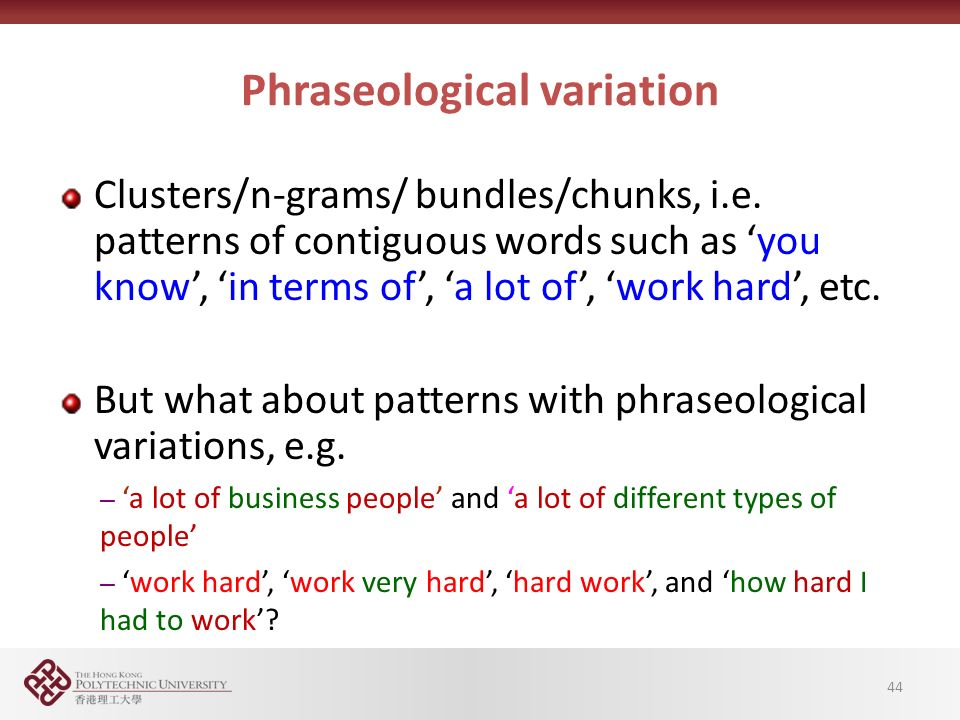 Phraseological variation Clusters/n-grams/ bundles/chunks, i.e.