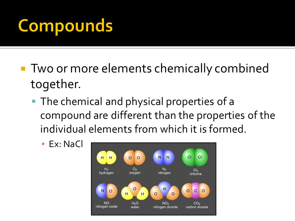  Two or more elements chemically combined together.