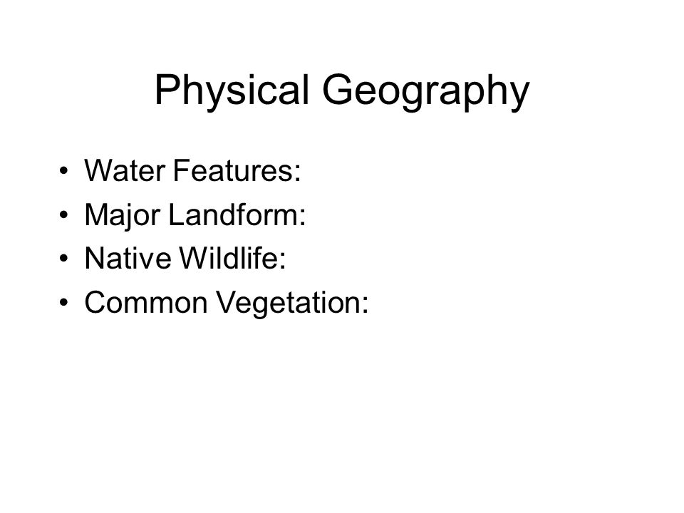 Physical Geography Water Features: Major Landform: Native Wildlife: Common Vegetation: