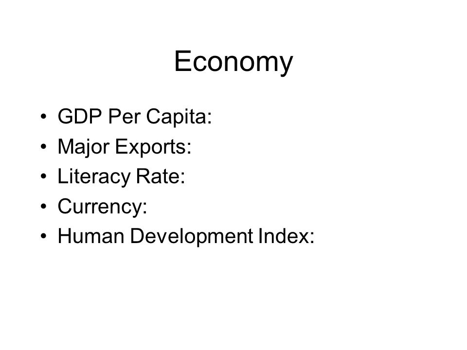 Economy GDP Per Capita: Major Exports: Literacy Rate: Currency: Human Development Index: