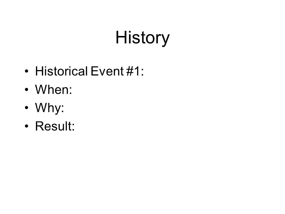 History Historical Event #1: When: Why: Result: