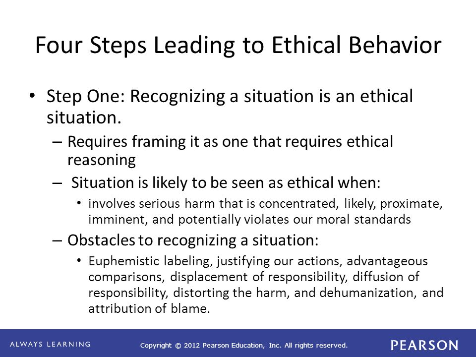 Copyright © 2012 Pearson Education, Inc. All rights reserved. Four Steps Leading to Ethical Behavior Step One: Recognizing a situation is an ethical s