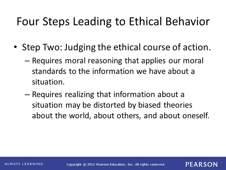 Copyright © 2012 Pearson Education, Inc. All rights reserved. Four Steps Leading to Ethical Behavior Step Two: Judging the ethical course of action. –