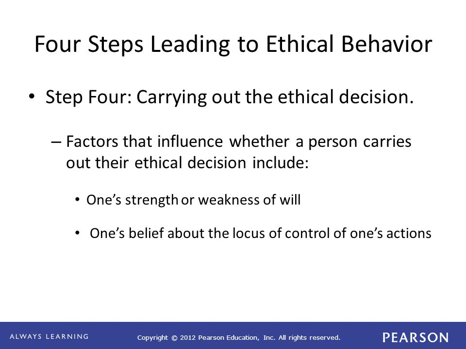 Copyright © 2012 Pearson Education, Inc. All rights reserved. Four Steps Leading to Ethical Behavior Step Four: Carrying out the ethical decision. – F