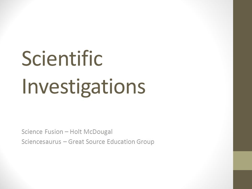 Scientific Investigations Science Fusion – Holt McDougal Sciencesaurus – Great Source Education Group
