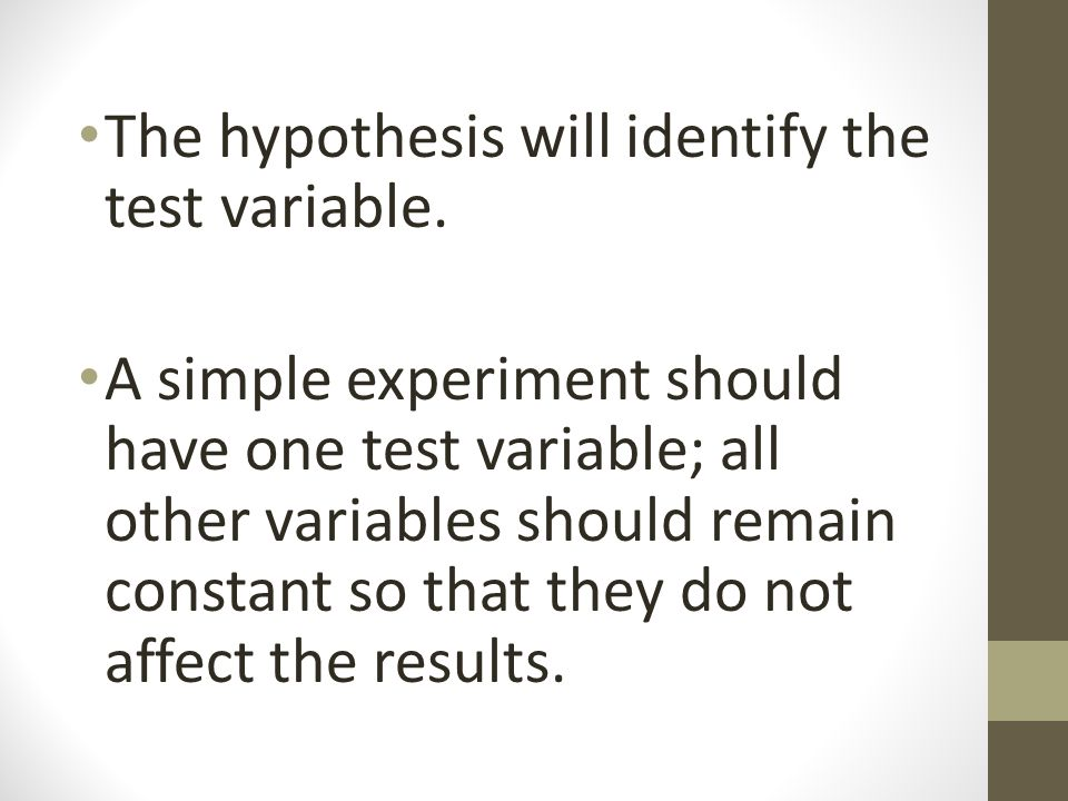 The hypothesis will identify the test variable.
