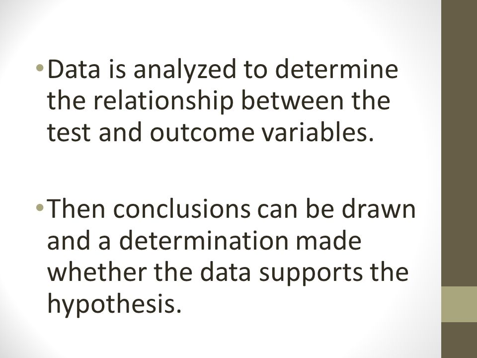 Data is analyzed to determine the relationship between the test and outcome variables.