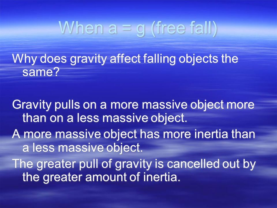 When a = g (free fall) Why does gravity affect falling objects the same.