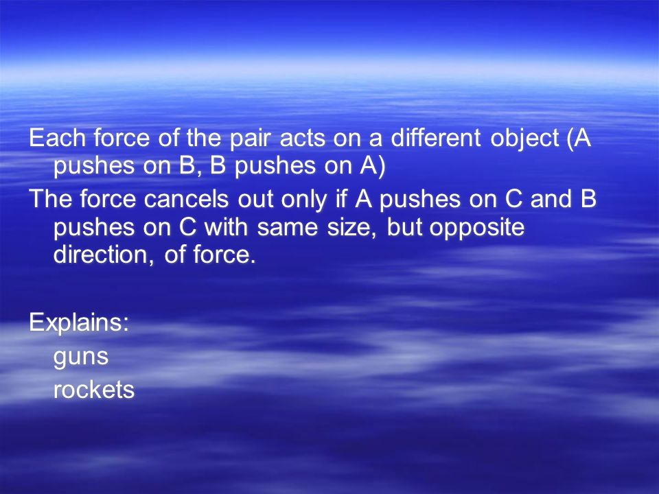Each force of the pair acts on a different object (A pushes on B, B pushes on A) The force cancels out only if A pushes on C and B pushes on C with same size, but opposite direction, of force.