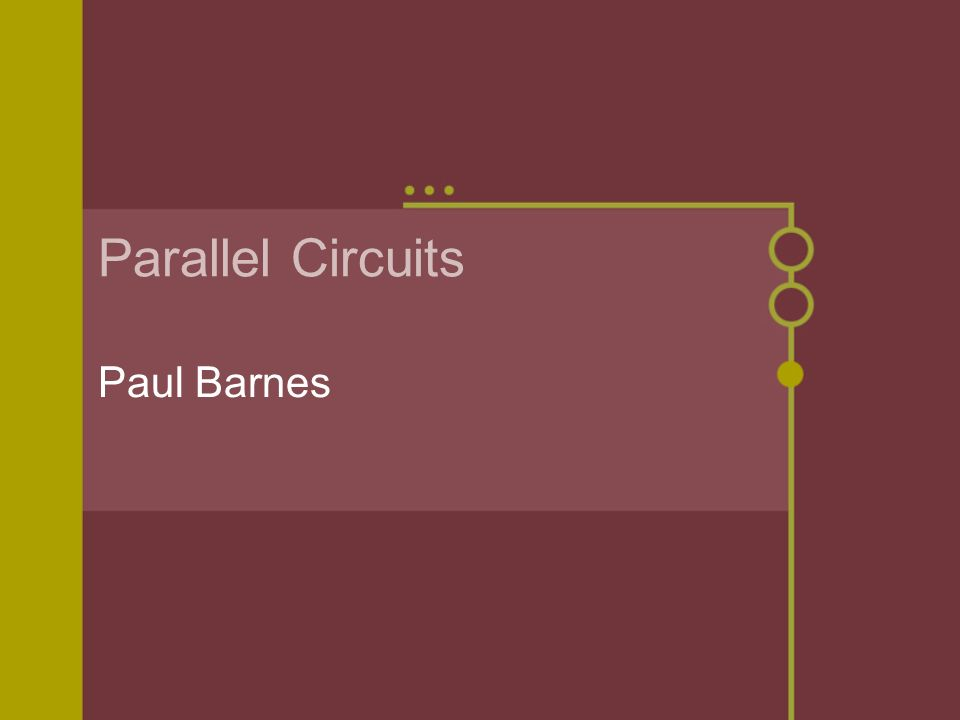 Parallel Circuits Paul Barnes