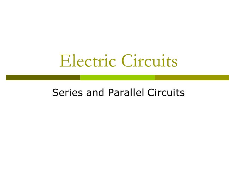 Electric Circuits Series and Parallel Circuits