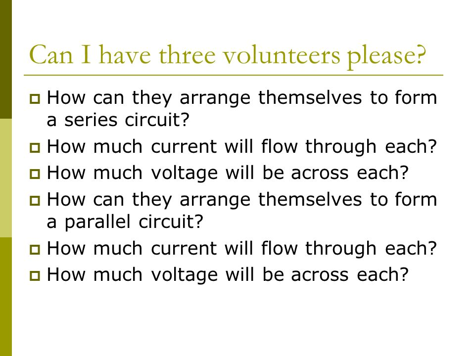 Can I have three volunteers please.  How can they arrange themselves to form a series circuit.