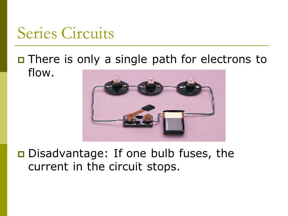 Series Circuits  There is only a single path for electrons to flow.