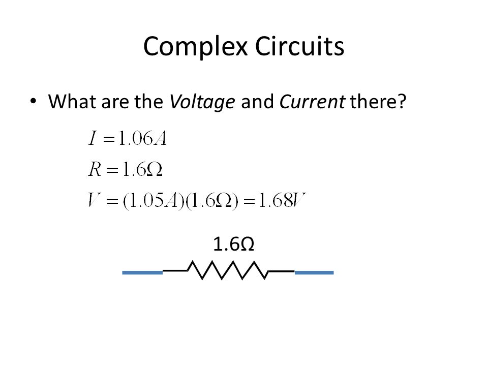 Complex Circuits What are the Voltage and Current there 1.6Ω