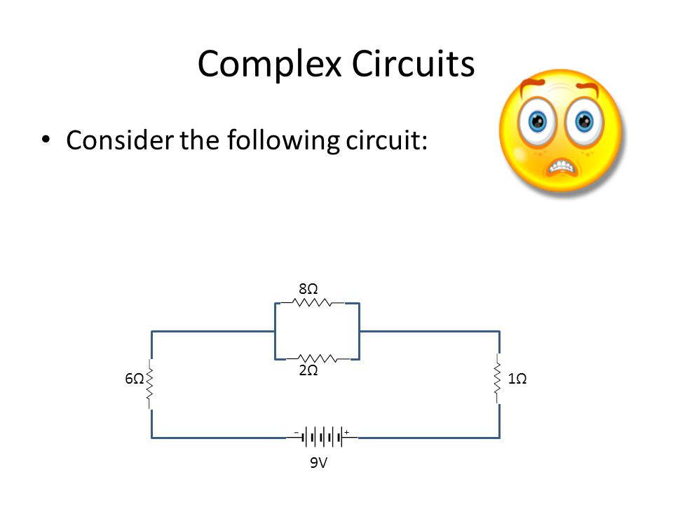 Complex Circuits Consider the following circuit: 8Ω2Ω8Ω2Ω 6Ω 1Ω 9V