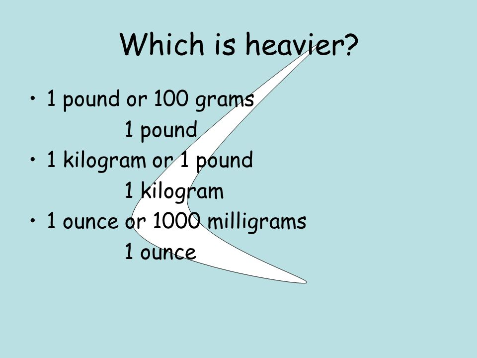 Which is heavier.