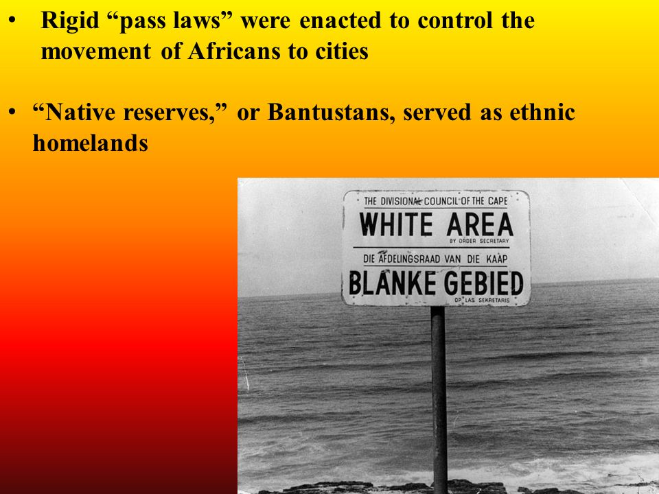 Rigid pass laws were enacted to control the movement of Africans to cities Native reserves, or Bantustans, served as ethnic homelands