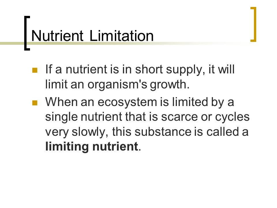 Nutrient Limitation If a nutrient is in short supply, it will limit an organism s growth.