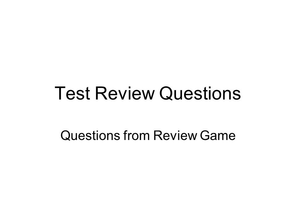 Test Review Questions Questions from Review Game