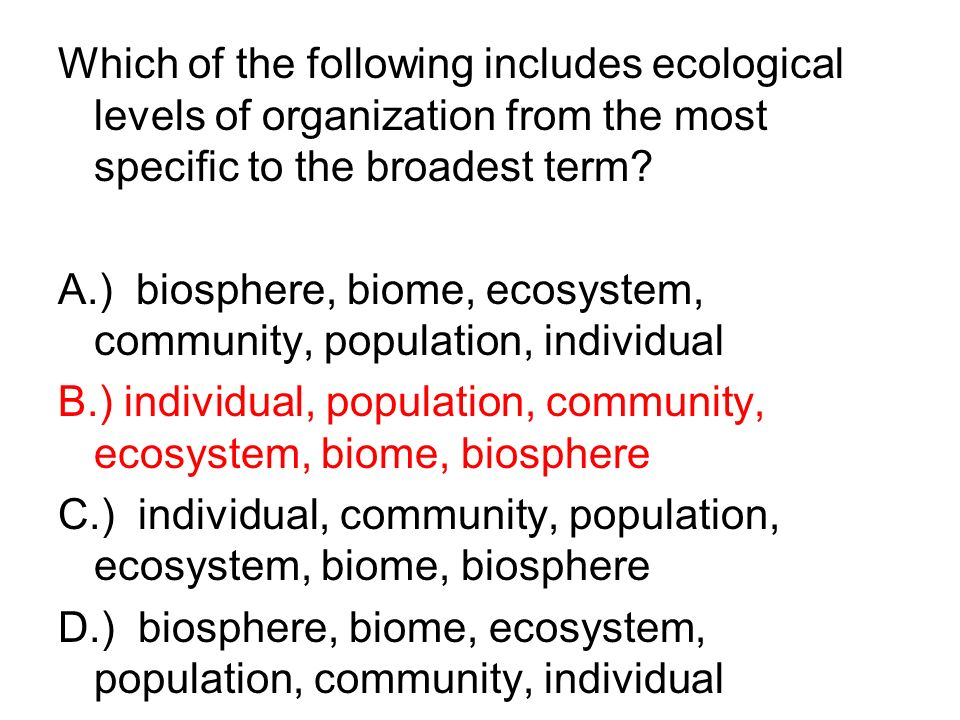 Which of the following includes ecological levels of organization from the most specific to the broadest term.