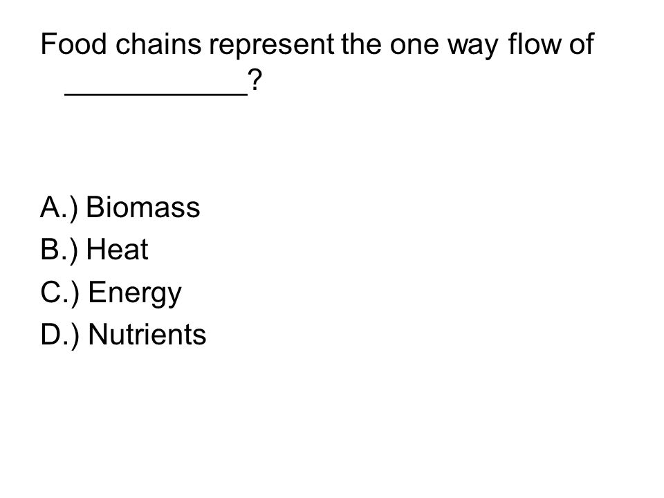 Food chains represent the one way flow of ___________.