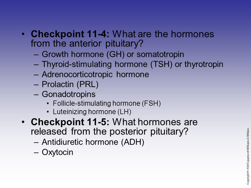 Copyright © 2004 Lippincott Williams & Wilkins Checkpoint 11-4: What are the hormones from the anterior pituitary.