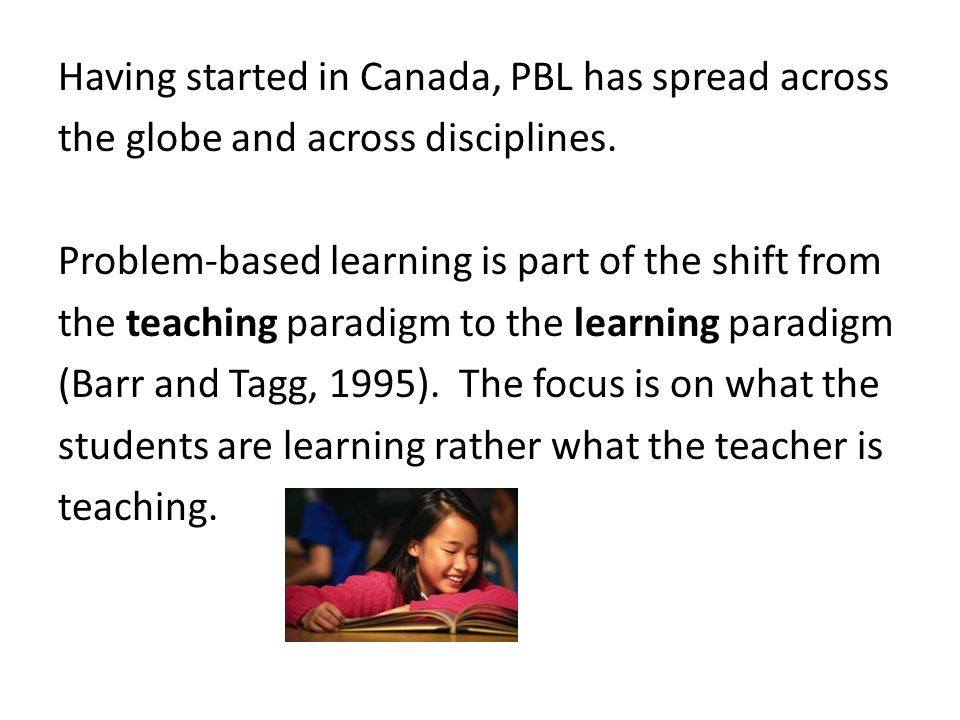 Having started in Canada, PBL has spread across the globe and across disciplines.