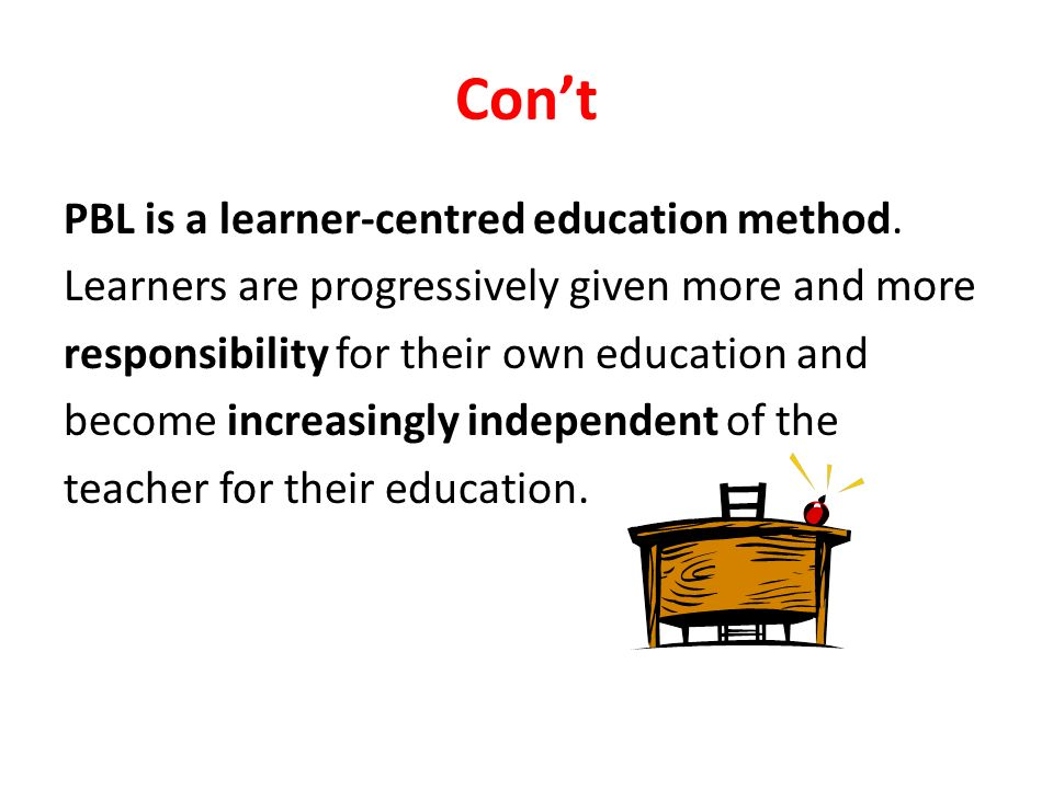 Con't PBL is a learner-centred education method.