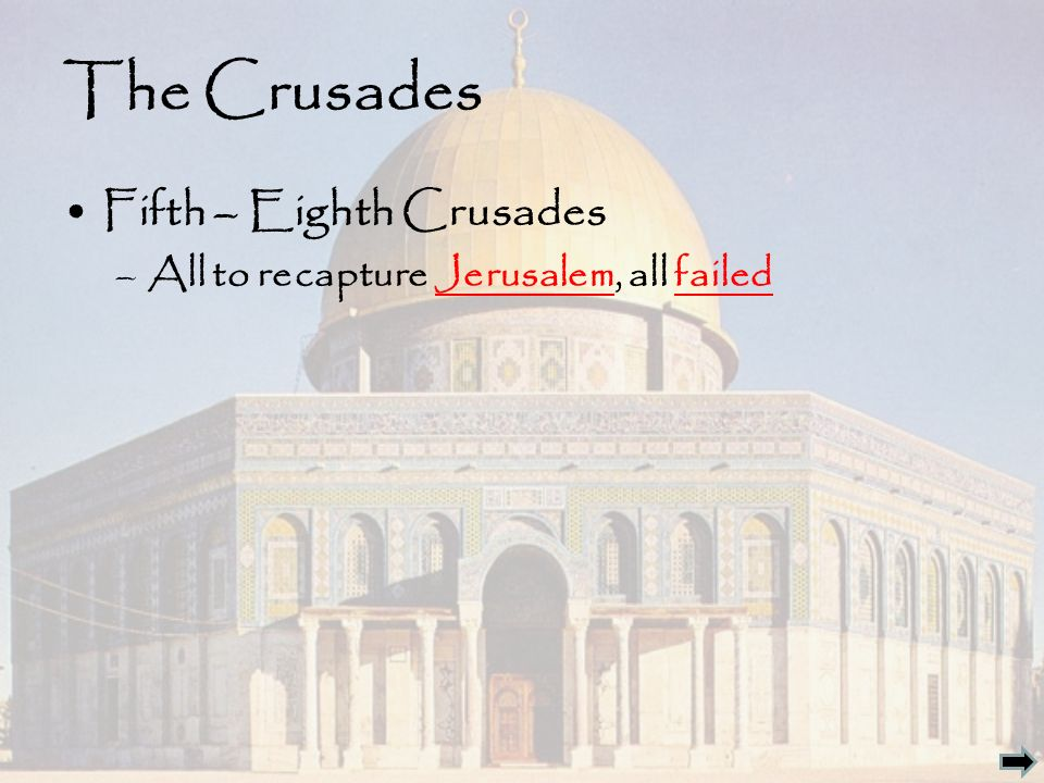 The Crusades Fifth – Eighth Crusades –All to recapture Jerusalem, all failed